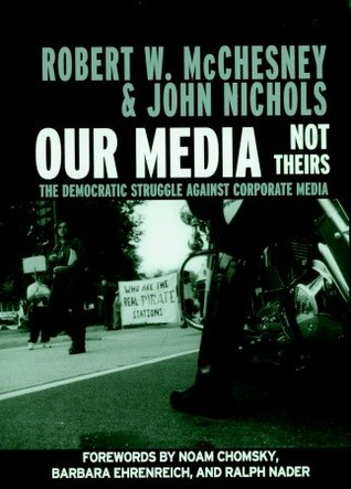 Our Media, Not Theirs by Robert W. McChesney