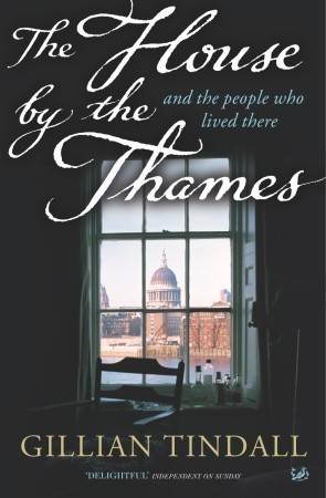 The House by the Thames, and the People Who Lived There by Gillian Tindall