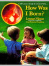 How Was I Born?: A Child's Journey Through the Miracle of Birth