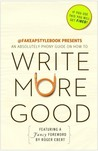 Write More Good: An Absolutely Phony Guide