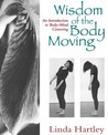Wisdom of the Body Moving: An Introduction to Body-Mind Centering