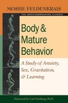 Body and Mature Behavior: A Study of Anxiety, Sex, Gravitation, and Learning