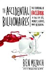 The Accidental Billionaires: The Founding of Facebook, a Tale of Sex, Money, Genius and Betrayal by Ben Mezrich