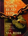 You Can't Read This: Forbidden Books, Lost Writing, Mistranslations, and Codes