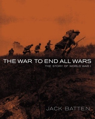 The War to End All Wars by Jack Batten