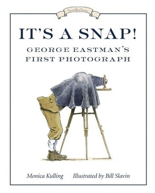 It's a Snap! George Eastman's First Photo by Monica Kulling