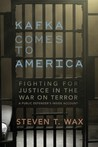 Kafka Comes to America: Fighting for Justice in the War on Terror - A Public Defender's Inside Account