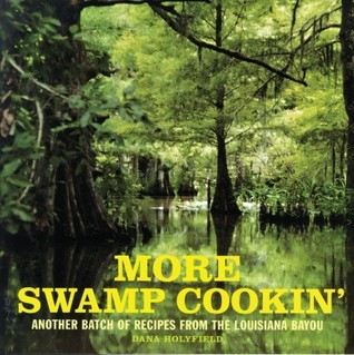 More Swamp Cookin': Another Batch of Recipes from the Louisiana Bayou