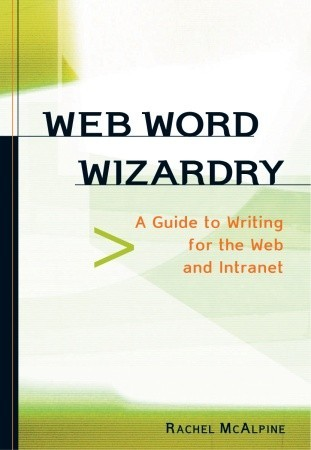 Web Word Wizardry: A Guide to Writing for the Web and Intranet