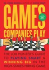 Games Companies Play: The Job Hunter's Guide to Playing Smart and Winning Big in the High-Stakes Hiring Game