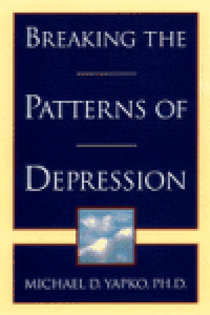 Breaking the Patterns of Depression by Michael D. Yapko