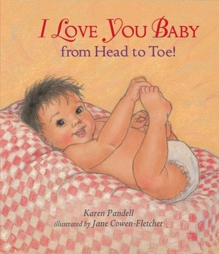 I Love You, Baby, from Head to Toe![ I LOVE YOU, BABY, FROM HEAD TO TOE! ] by Pandell, Karen (Author ) on Dec-14-2010 Hardcover