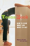 Teens Cook: How to Cook What You Want to Eat