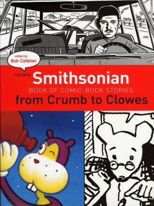 The New Smithsonian Book of Comic Book Stories: From Crumb to Clowes