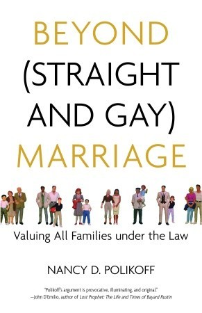 Beyond (Straight and Gay) Marriage by Nancy D. Polikoff