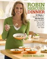 Robin Rescues Dinner: 52 Weeks of Quick-Fix Meals, 350 Recipes, and a Realistic Plan to Get Weeknight Dinners on the Table