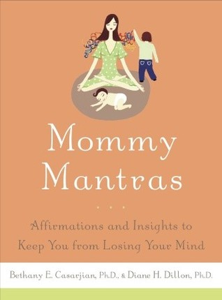 Mommy Mantras: Affirmations and Insights to Keep You From Losing Your Mind