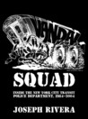 Vandal Squad: Inside the New York City Transit Police Department, 1984-2004