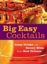 Big Easy Cocktails: Jazzy Drinks and Savory Bites from New Orleans