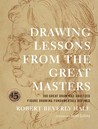 Drawing Lessons from the Great Masters: 100 Great Drawings Analyzed, Figure Drawing Fundamentals Defined