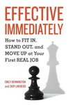 Effective Immediately: How to Fit In, Stand Out, and Move Up at Your First Real Job