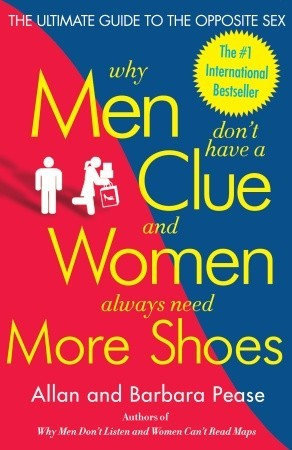 Why Men Don't Have a Clue and Women Always Need More Shoes by Allan Pease