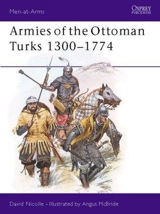 Armies of the Ottoman Turks, 1300–1774 by David Nicolle