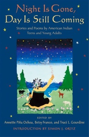 Night is Gone, Day is Still Coming: Stories and Poems by American Indian Teens and Young Adults