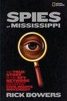Spies of Mississippi: The True Story of the Spy Network that Tried to Destroy the Civil Rights Movement