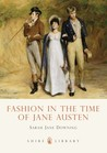 Fashion in the Time of Jane Austen by Sarah Jane Downing