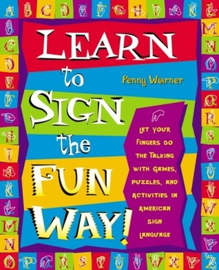 Learn to Sign the Fun Way!: Let Your Fingers Do the Talking with Games, Puzzles, and Activities in American Sign Language