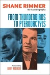 From Thunderbirds to Pterodactyls: The Autobiography of Shane Rimmer