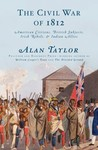 The Civil War of 1812 by Alan Taylor