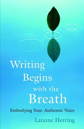 Writing Begins with the Breath by Laraine Herring