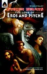 Stolen Hearts: The Love of Eros and Psyche: A Graphic Novel