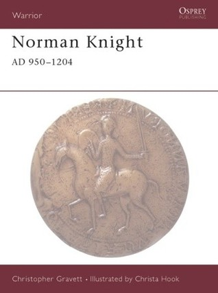 Norman Knight AD 950–1204 by Christopher Gravett