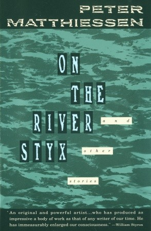 On the River Styx and Other Stories by Peter Matthiessen