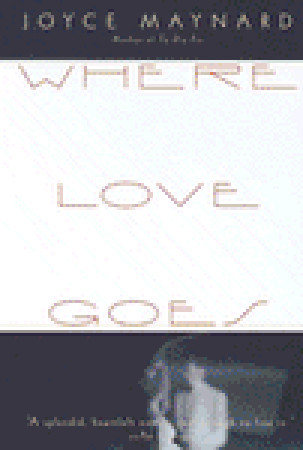 Where Love Goes by Joyce Maynard