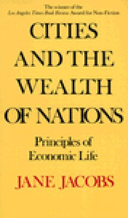 Cities and the Wealth of Nations by Jane Jacobs
