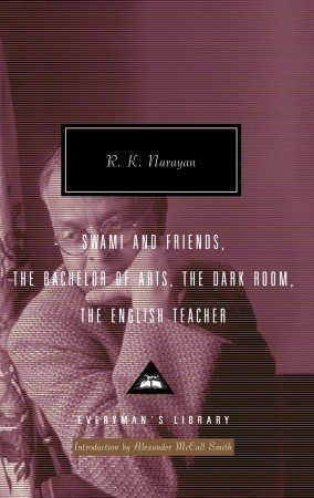 Swami and Friends, The Bachelor of Arts, The Dark Room, The E... by R.K. Narayan