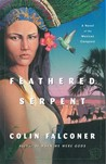 Feathered Serpent: A Novel of the Mexican Conquest