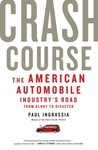 Crash Course: The American Automobile Industry's Road from Glory to Disaster by Paul Ingrassia