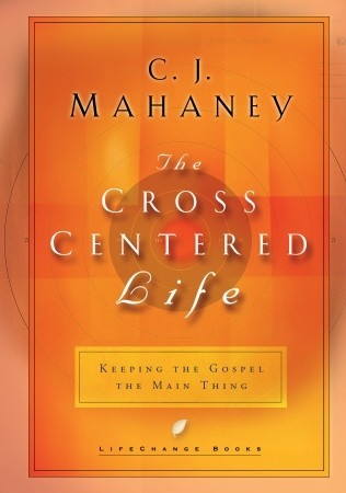 The Cross Centered Life by C.J. Mahaney