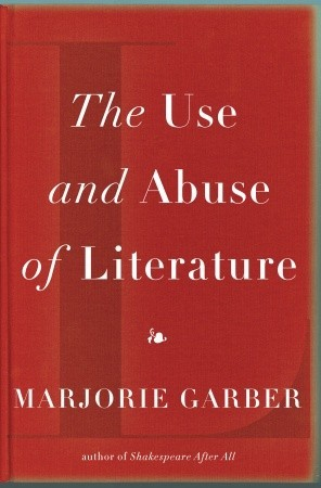 The Use and Abuse of Literature by Marjorie Garber