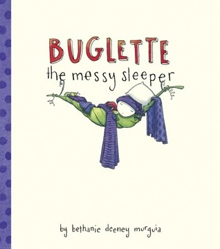 Buglette, the Messy Sleeper by Bethanie Deeney Murguia