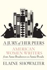 A Jury of Her Peers: American Women Writers from Anne Bradstreet to Annie Proulx