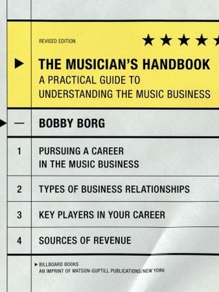 The Musician's Handbook, Revised Edition: A Practical Guide to Understanding the Music Business