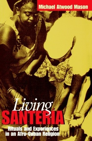 Living Santer�a: Rituals and Experiences in an Afro-Cuban Religion