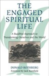 The Engaged Spiritual Life: A Buddhist Approach to Transforming Ourselves and the World