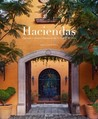 Haciendas: Spanish Colonial Houses in the U.S. and Mexico
